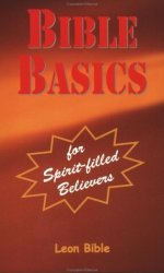 Leon Bible Bible Basics for Spirit Filled Believers